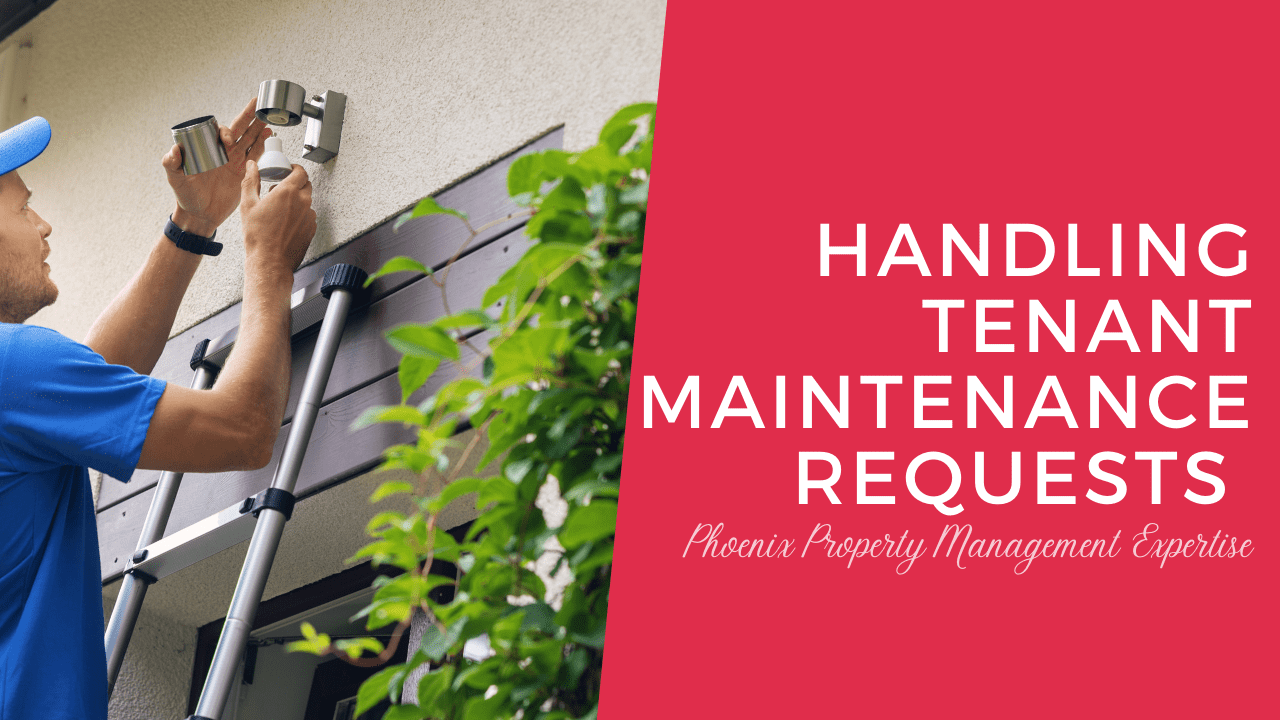 Handling Tenant Maintenance Requests | Phoenix Property Management Expertise