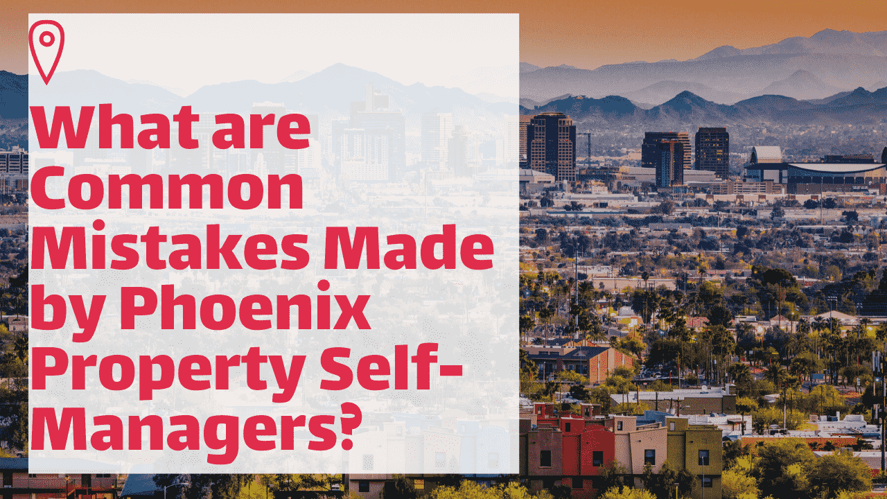 What are Common Mistakes Made by Phoenix Property Self-Managers?
